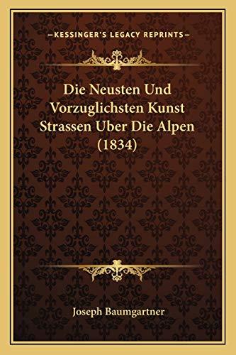 9781166768157: Die Neusten Und Vorzuglichsten Kunst Strassen Uber Die Alpen (1834)