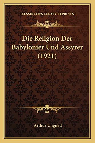 9781166770198: Die Religion Der Babylonier Und Assyrer (1921)