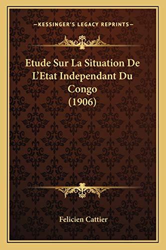 9781166773694: Etude Sur La Situation de L'Etat Independant Du Congo (1906)