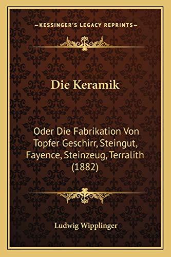 9781166775469: Die Keramik: Oder Die Fabrikation Von Topfer Geschirr, Steingut, Fayence, Steinzeug, Terralith (1882) (German Edition)