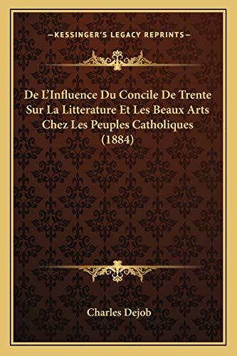 9781166782061: de L'Influence Du Concile de Trente Sur La Litterature Et Les Beaux Arts Chez Les Peuples Catholiques (1884)