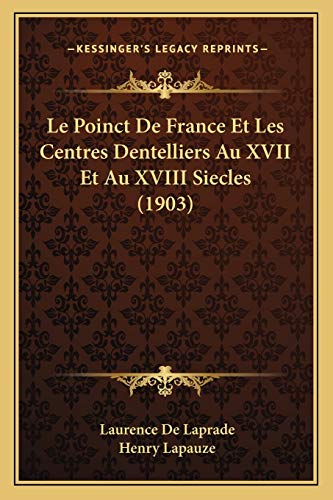 9781166783358: Le Poinct De France Et Les Centres Dentelliers Au XVII Et Au XVIII Siecles (1903) (French Edition)