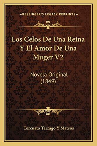 9781166784256: Los Celos de Una Reina y El Amor de Una Muger V2: Novela Original (1849)
