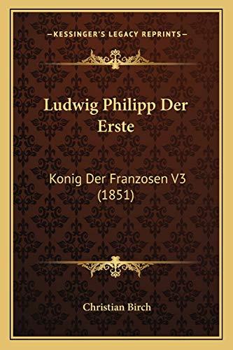 9781166784263: Ludwig Philipp Der Erste: Konig Der Franzosen V3 (1851)