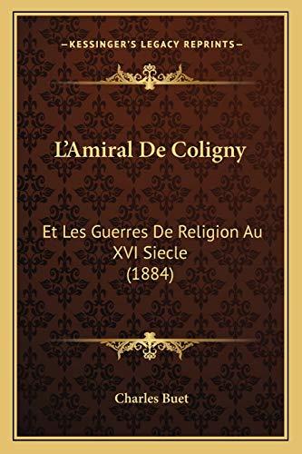 9781166784577: L'Amiral de Coligny: Et Les Guerres de Religion Au XVI Siecle (1884)