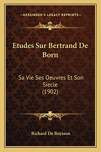 9781166784676: Etudes Sur Bertrand de Born: Sa Vie Ses Oeuvres Et Son Siecle (1902)