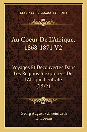 9781166784980: Au Coeur de L'Afrique, 1868-1871 V2: Voyages Et Decouvertes Dans Les Regions Inexplorees de L'Afrique Centrale (1875)