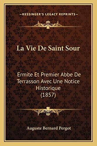 9781166785666: La Vie De Saint Sour: Ermite Et Premier Abbe De Terrasson Avec Une Notice Historique (1857) (French Edition)