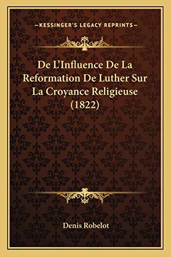 9781166787653: De L'Influence De La Reformation De Luther Sur La Croyance Religieuse (1822) (French Edition)
