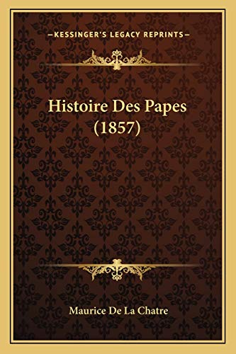 9781166789695: Histoire Des Papes (1857) (French Edition)