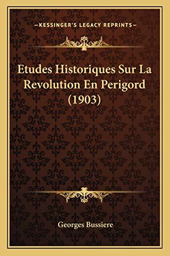 9781166792077: Etudes Historiques Sur La Revolution En Perigord (1903) (French Edition)