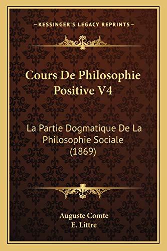 Cours De Philosophie Positive V4: La Partie Dogmatique De La Philosophie Sociale (1869) (French Edition) (1166793885) by Comte, Auguste; Littre, E.
