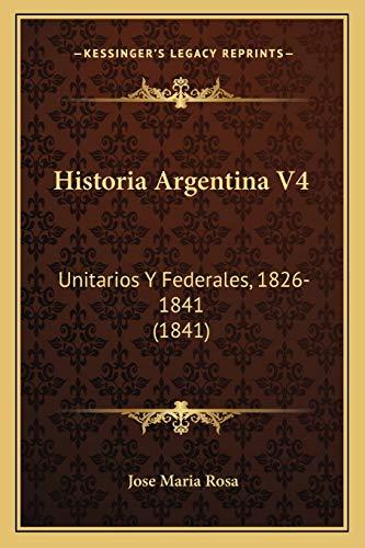 9781166795146: Historia Argentina V4: Unitarios y Federales, 1826-1841 (1841)