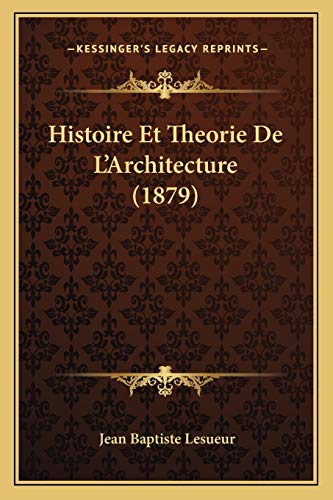 9781166795924: Histoire Et Theorie de L'Architecture (1879)