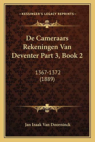 9781166796730: De Cameraars Rekeningen Van Deventer Part 3, Book 2: 1367-1372 (1889) (Dutch Edition)