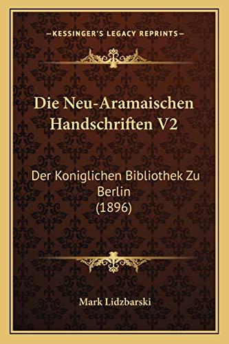 9781166800512: Die Neu-Aramaischen Handschriften V2: Der Koniglichen Bibliothek Zu Berlin (1896) (German Edition)
