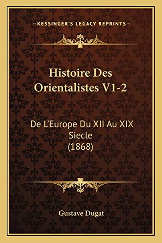 Histoire des Orientalistes V1-2 : De LEurope du XII Au XIX Siecle (1868) - Gustave Dugat