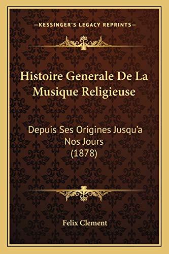 9781166801380: Histoire Generale De La Musique Religieuse: Depuis Ses Origines Jusqu'a Nos Jours (1878) (French Edition)