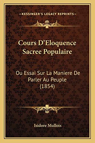 9781166803254: Cours D'Eloquence Sacree Populaire: Ou Essai Sur La Maniere De Parler Au Peuple (1854) (French Edition)
