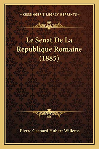 9781166805616: Le Senat de La Republique Romaine (1885)