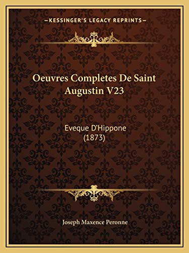 9781166806118: Oeuvres Completes De Saint Augustin V23: Eveque D'Hippone (1873) (French Edition)
