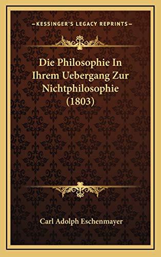 9781166808402: Die Philosophie in Ihrem Uebergang Zur Nichtphilosophie (1803)