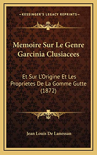 9781166809423: Memoire Sur Le Genre Garcinia Clusiacees: Et Sur L'Origine Et Les Proprietes De La Gomme Gutte (1872) (French Edition)