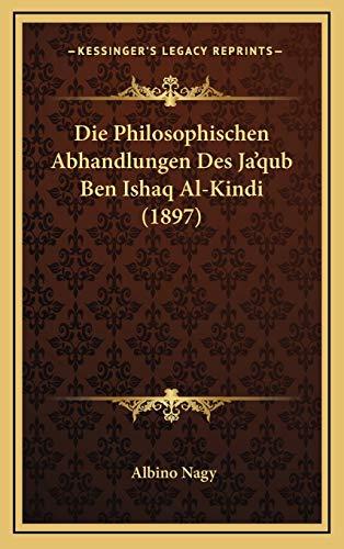 9781166810580: Die Philosophischen Abhandlungen Des Ja'qub Ben Ishaq Al-Kindi (1897)