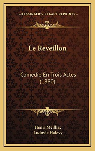 Le Reveillon: Comedie En Trois Actes (1880) (French Edition) (1166810704) by Meilhac, Henri; Halevy, Ludovic