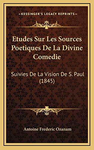9781166812744: Etudes Sur Les Sources Poetiques de La Divine Comedie: Suivies de La Vision de S. Paul (1845)