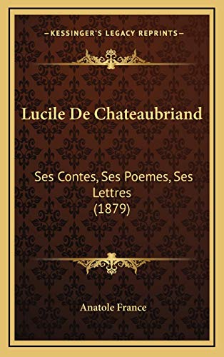 9781166814762: Lucile De Chateaubriand: Ses Contes, Ses Poemes, Ses Lettres (1879) (French Edition)