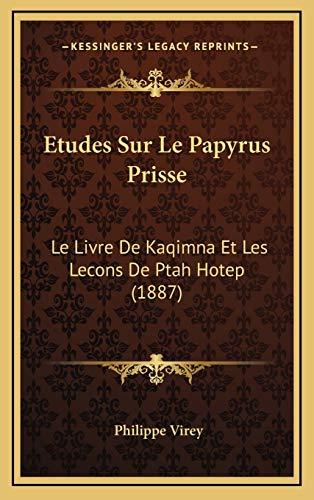9781166816629: Etudes Sur Le Papyrus Prisse: Le Livre de Kaqimna Et Les Lecons de Ptah Hotep (1887)