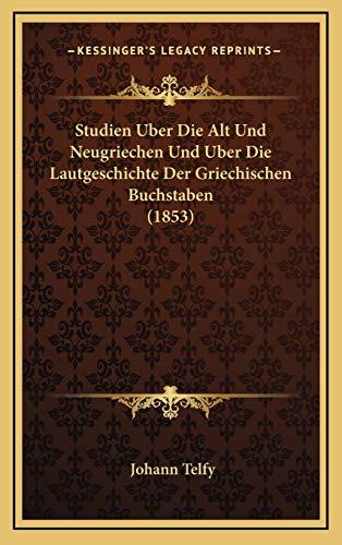 9781166817114: Studien Uber Die Alt Und Neugriechen Und Uber Die Lautgeschichte Der Griechischen Buchstaben (1853)