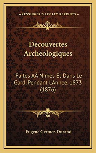 9781166817664: Decouvertes Archeologiques: Faites ANimes Et Dans Le Gard, Pendant L'Annee, 1873 (1876) (French Edition)