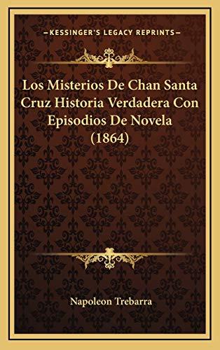 9781166818265: Los Misterios de Chan Santa Cruz Historia Verdadera Con Episodios de Novela (1864)