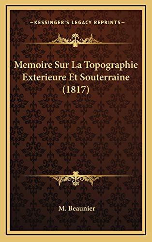 9781166824976: Memoire Sur La Topographie Exterieure Et Souterraine (1817)