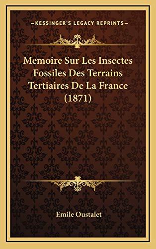 9781166829063: Memoire Sur Les Insectes Fossiles Des Terrains Tertiaires De La France (1871) (French Edition)
