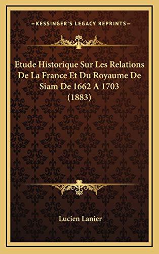 9781166832926: Etude Historique Sur Les Relations de La France Et Du Royaume de Siam de 1662 a 1703 (1883)