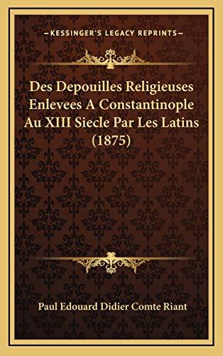 9781166834470: Des Depouilles Religieuses Enlevees a Constantinople Au XIII Siecle Par Les Latins (1875)