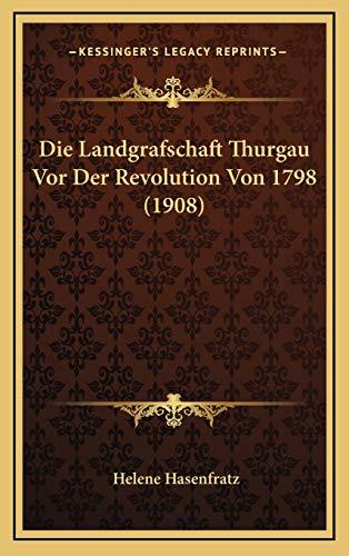 9781166835330: Die Landgrafschaft Thurgau Vor Der Revolution Von 1798 (1908) (German Edition)