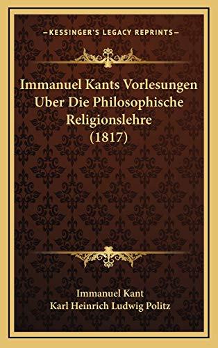 9781166835453: Immanuel Kants Vorlesungen Uber Die Philosophische Religionslehre (1817) (German Edition)