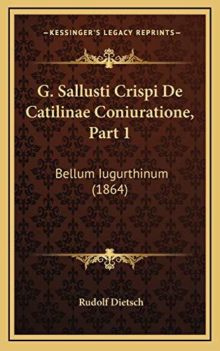 9781166835729: G. Sallusti Crispi de Catilinae Coniuratione, Part 1: Bellum Iugurthinum (1864)