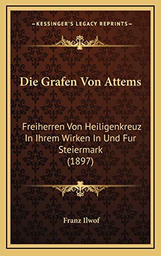 9781166836146: Die Grafen Von Attems: Freiherren Von Heiligenkreuz in Ihrem Wirken in Und Fur Steiermark (1897)