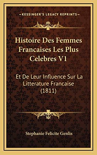 9781166836887: Histoire Des Femmes Francaises Les Plus Celebres V1: Et De Leur Influence Sur La Litterature Francaise (1811) (French Edition)