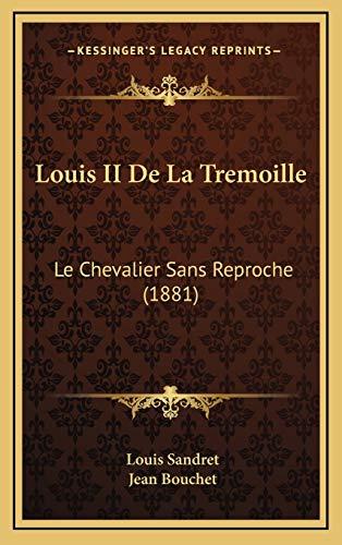 9781166839048: Louis II De La Tremoille: Le Chevalier Sans Reproche (1881) (French Edition)