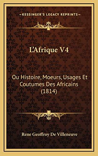 9781166842475: L'Afrique V4: Ou Histoire, Moeurs, Usages Et Coutumes Des Africains (1814) (French Edition)