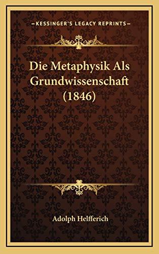 9781166843045: Die Metaphysik ALS Grundwissenschaft (1846)