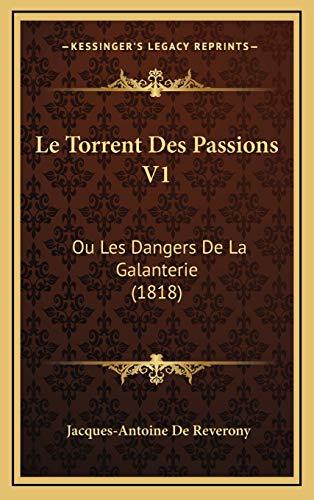 9781166847685: Le Torrent Des Passions V1: Ou Les Dangers De La Galanterie (1818) (French Edition)