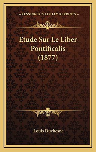 9781166848118: Etude Sur Le Liber Pontificalis (1877) (French Edition)