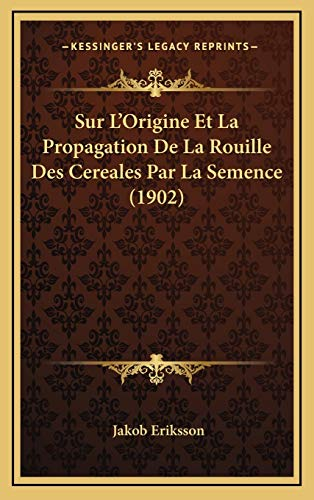 9781166848842: Sur L'Origine Et La Propagation De La Rouille Des Cereales Par La Semence (1902) (French Edition)